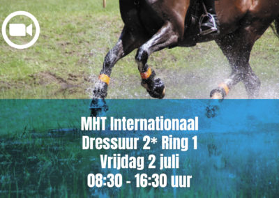 MHT Internationaal Dressuur 2* Ring 1 – Friday 2 july 08.30 – 16.30 uur